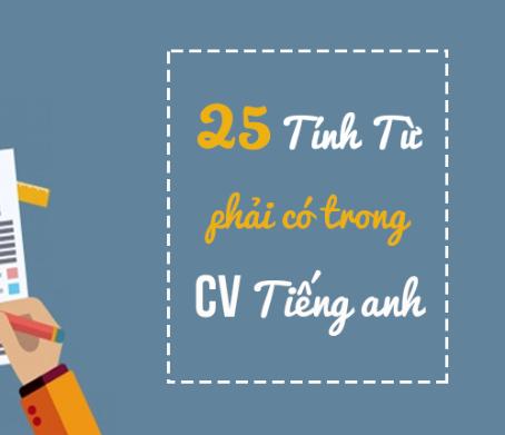 25 tính từ tiếng Anh phải có trong mọi CV xin việc bằng tiếng Anh