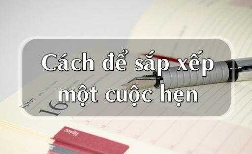 Cách sắp xếp một cuộc hẹn trong tiếng Anh