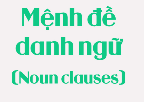 Tìm hiểu về mệnh đề danh ngữ trong tiếng Anh (Nominal Clause)