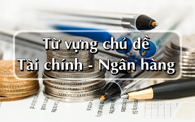 tu-vung-tieng-anh-ngan-hang-thong-dung-nhat
